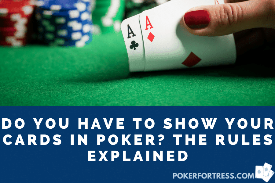 do you need to show your hands in poker