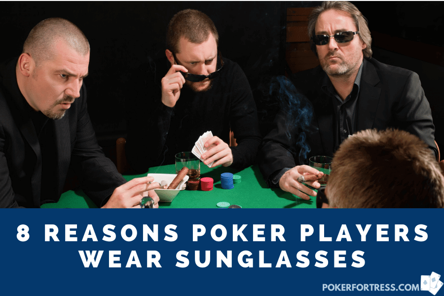why do poker players wear sunglasses
