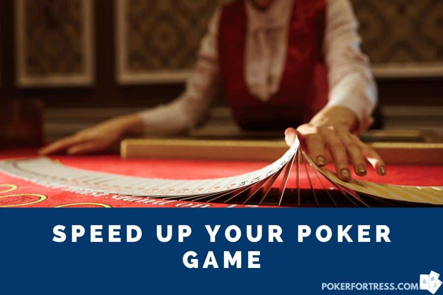 how to speed up your poker game