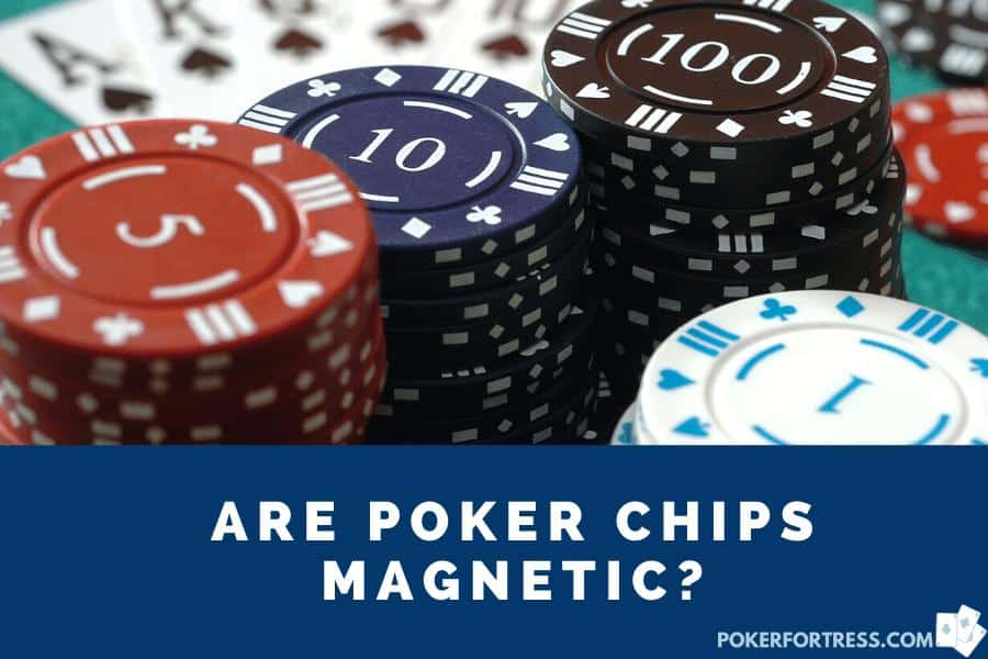 are poker chips magnetic?