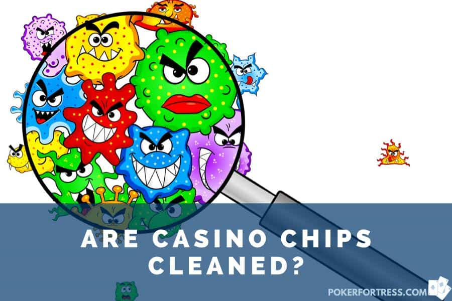 casin ochips are cleaned, but they are still dirty
