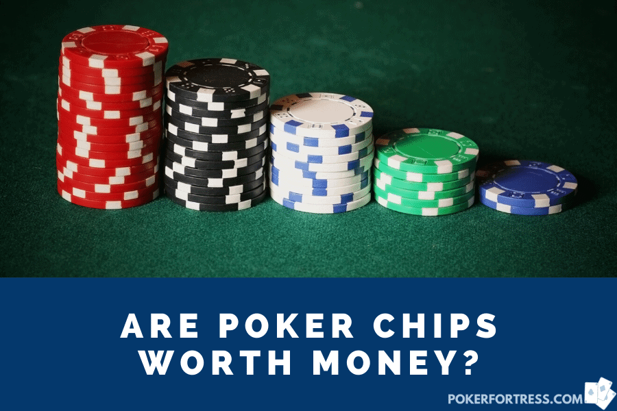 are poker chips worth money?