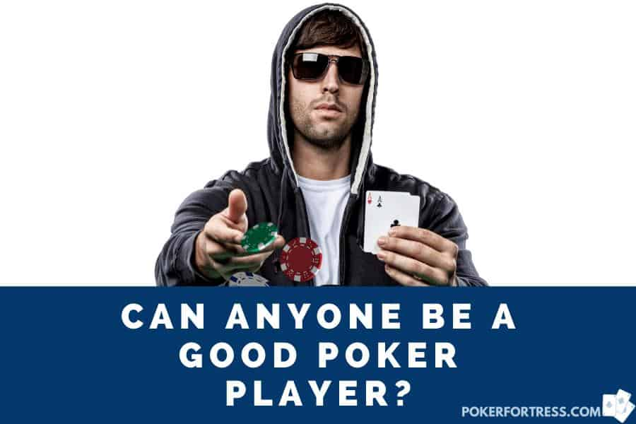 anyone can be a good poker player