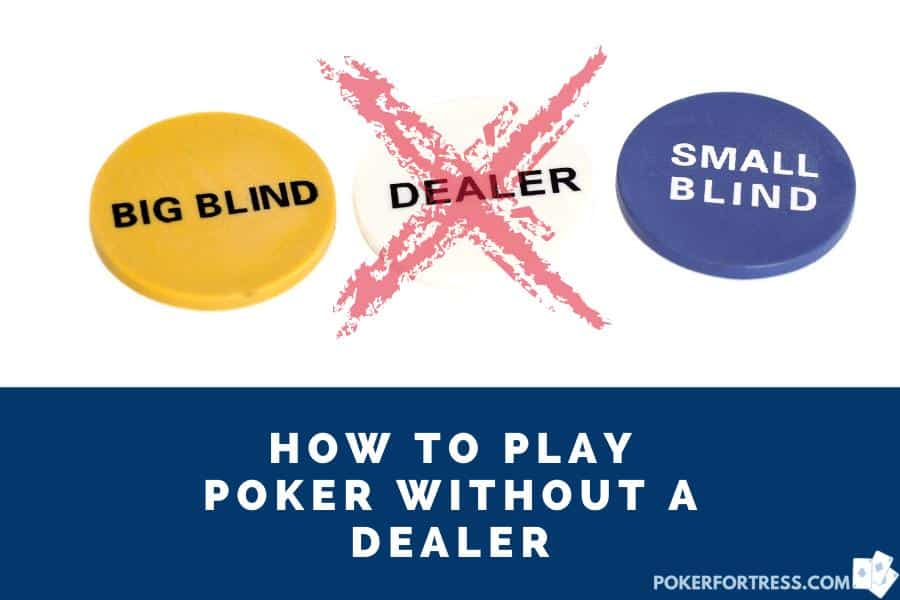 playing poker without a dealer is easy
