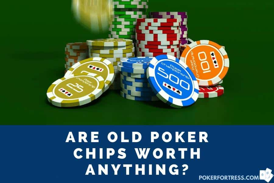 old poker chips can be worth a small fortune