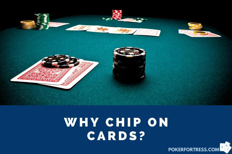 why poker players put chips on their cards