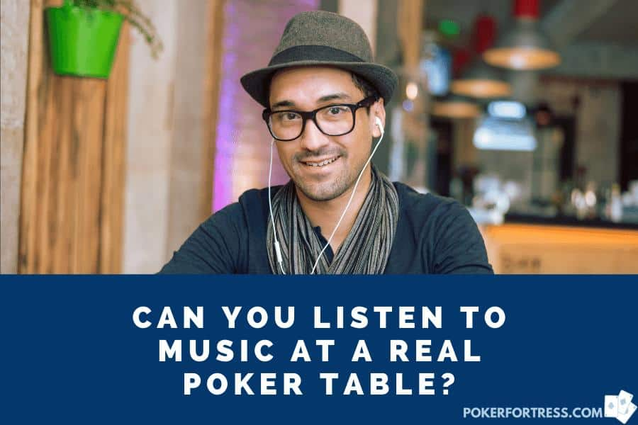listening to music while playing at a real poker table