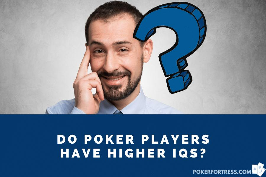 poker players do have higher iq