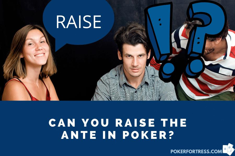Raising ante in poker is not possible.