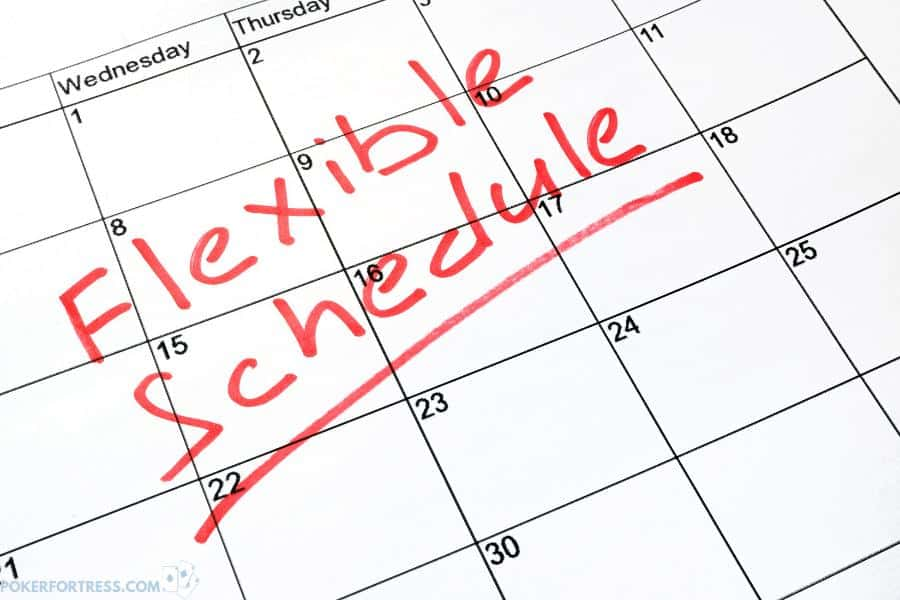 Flexible work schedule for a poker player.