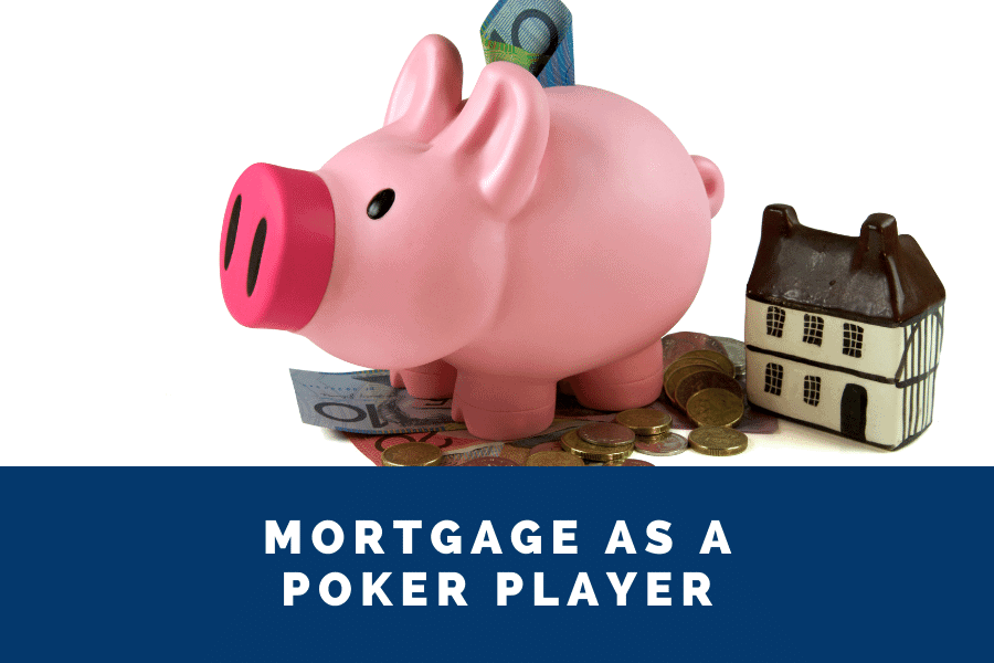 getting a mortgage as a poker player